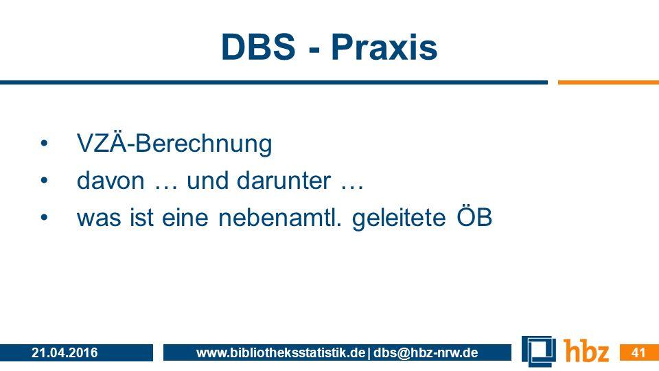DBS - Praxis VZÄ-Berechnung davon … und darunter … was ist eine nebenamtl. geleitete ÖB 21.04.2016 www.bibliotheksstatistik.de | dbs@hbz-nrw.de 41