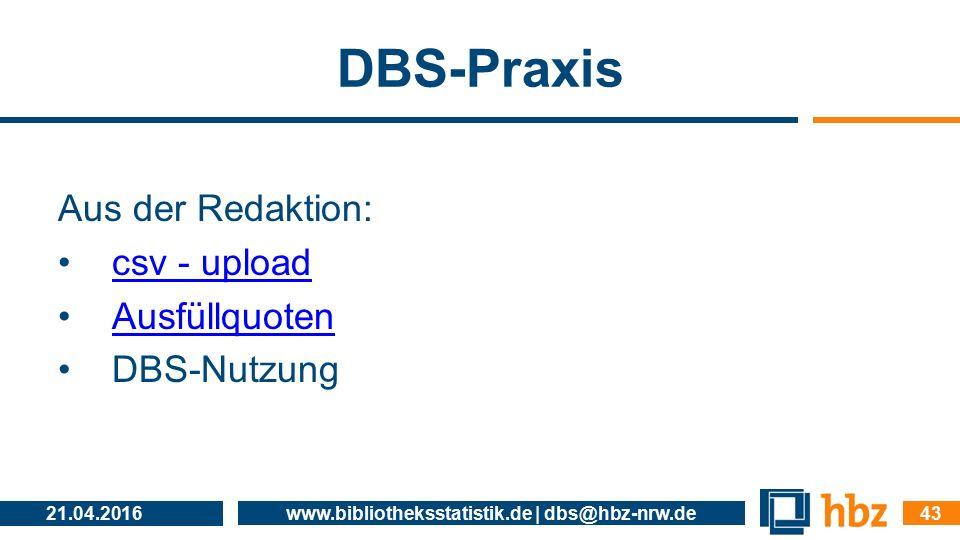 DBS-Praxis Aus der Redaktion: csv - upload Ausfüllquoten DBS-Nutzung 21.04.2016 www.bibliotheksstatistik.de | dbs@hbz-nrw.de 43