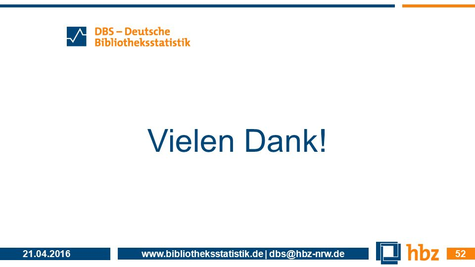 Vielen Dank! 21.04.2016 www.bibliotheksstatistik.de | dbs@hbz-nrw.de 52