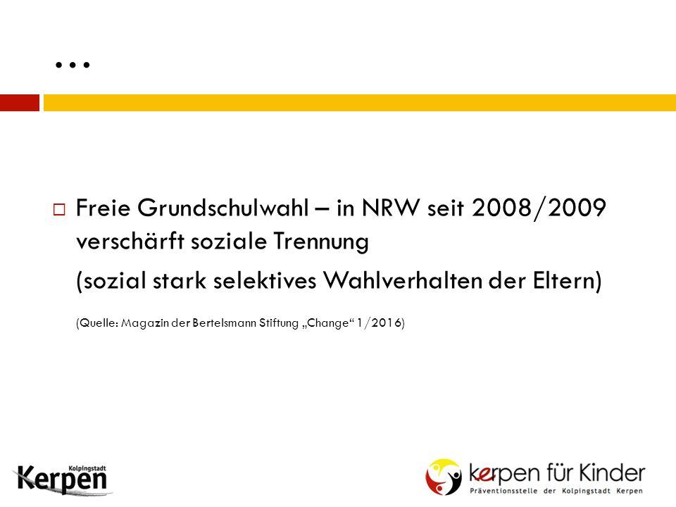 """…  Freie Grundschulwahl – in NRW seit 2008/2009 verschärft soziale Trennung (sozial stark selektives Wahlverhalten der Eltern) (Quelle: Magazin der Bertelsmann Stiftung """"Change 1/2016)"""