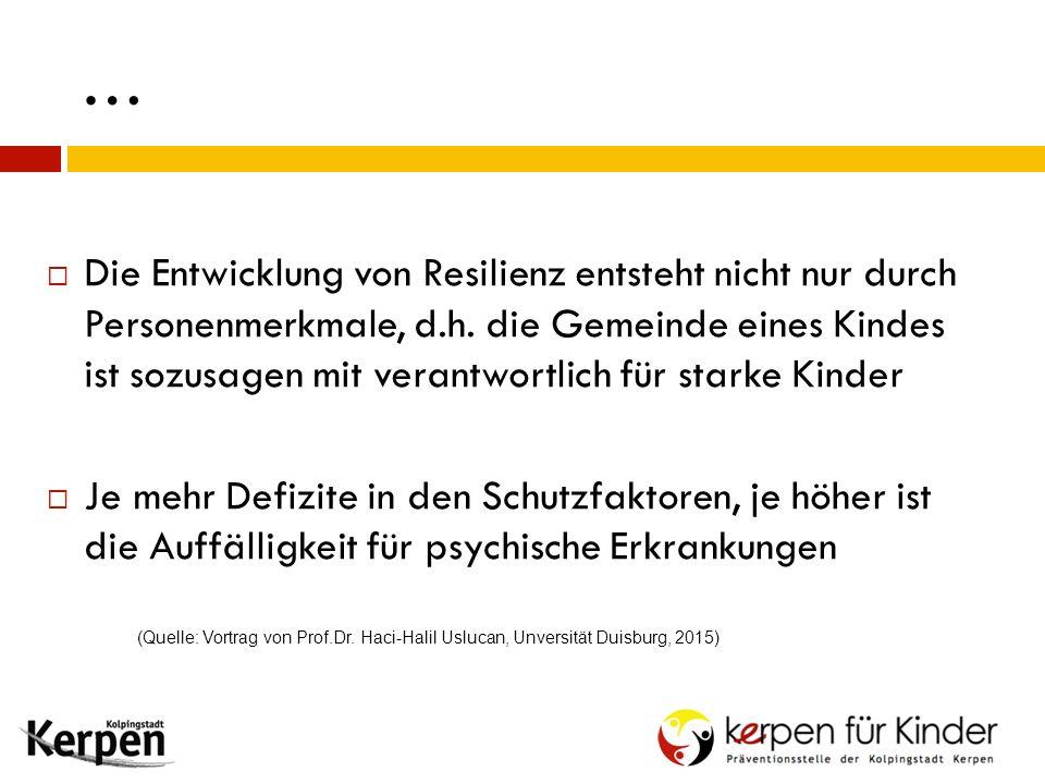 …  Die Entwicklung von Resilienz entsteht nicht nur durch Personenmerkmale, d.h. die Gemeinde eines Kindes ist sozusagen mit verantwortlich für stark