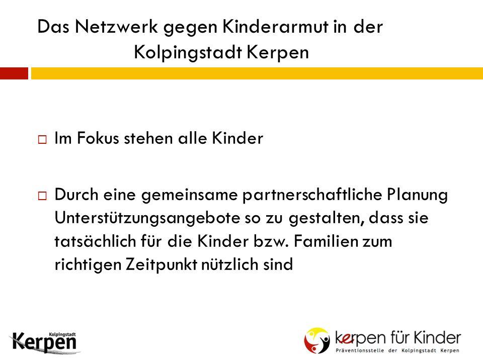 Das Netzwerk gegen Kinderarmut in der Kolpingstadt Kerpen  Im Fokus stehen alle Kinder  Durch eine gemeinsame partnerschaftliche Planung Unterstützu