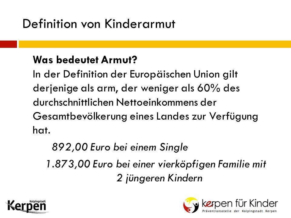 Definition von Kinderarmut Was bedeutet Armut? In der Definition der Europäischen Union gilt derjenige als arm, der weniger als 60% des durchschnittli