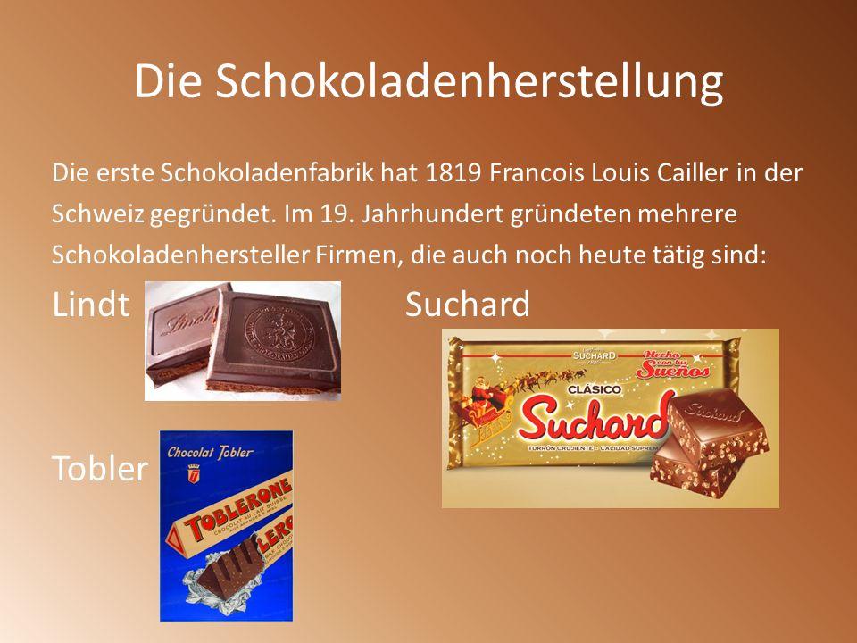 Die Schokoladenherstellung Die erste Schokoladenfabrik hat 1819 Francois Louis Cailler in der Schweiz gegründet. Im 19. Jahrhundert gründeten mehrere