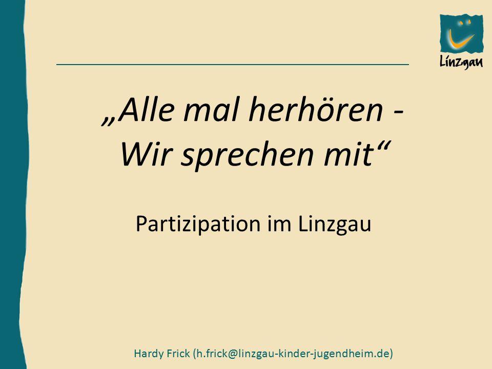 """Hardy Frick, Bereichsleiter Außenstelle KN, h.frick@linzgau-kinder-jugendheim.de """"Alle mal herhören - Wir sprechen mit Partizipation im Linzgau Hardy Frick (h.frick@linzgau-kinder-jugendheim.de)"""