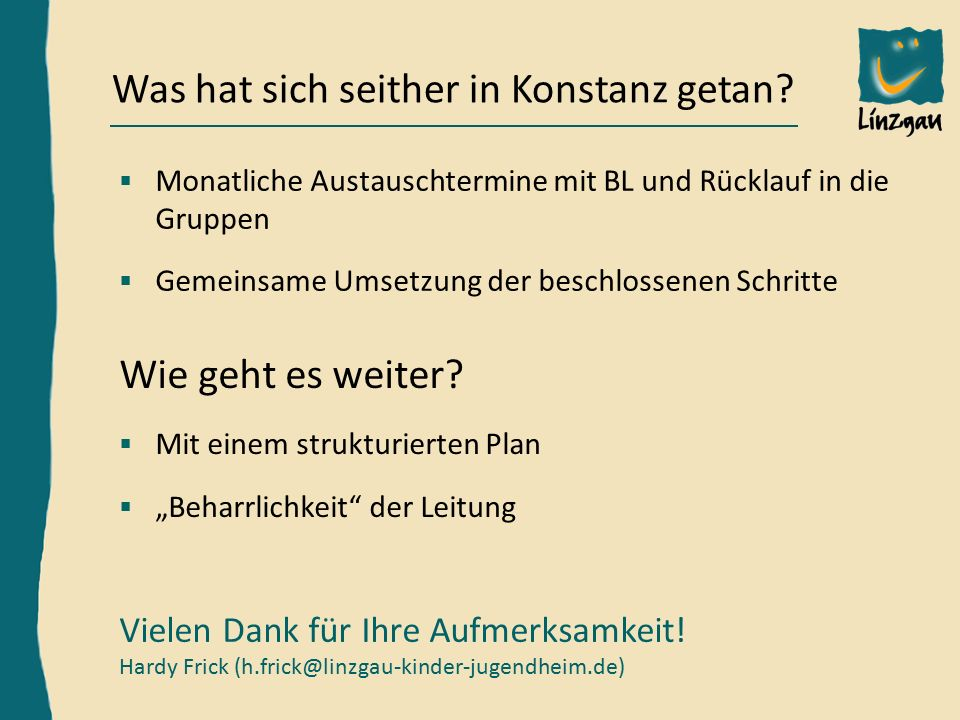 Hardy Frick, Bereichsleiter Außenstelle KN, h.frick@linzgau-kinder-jugendheim.de Was hat sich seither in Konstanz getan.