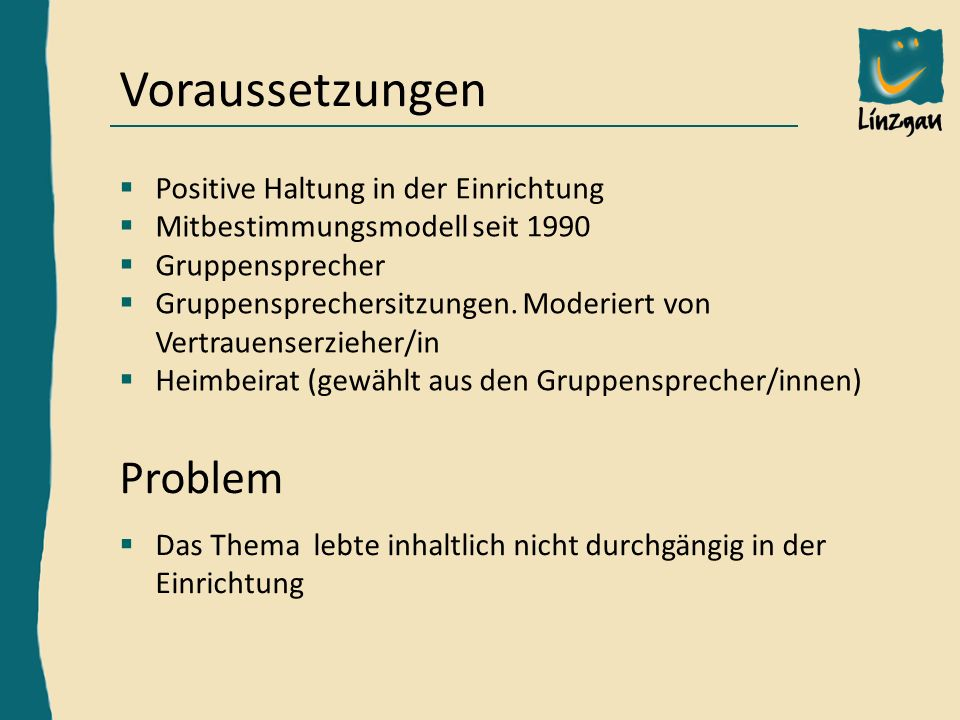 Hardy Frick, Bereichsleiter Außenstelle KN, h.frick@linzgau-kinder-jugendheim.de Voraussetzungen  Positive Haltung in der Einrichtung  Mitbestimmungsmodell seit 1990  Gruppensprecher  Gruppensprechersitzungen.