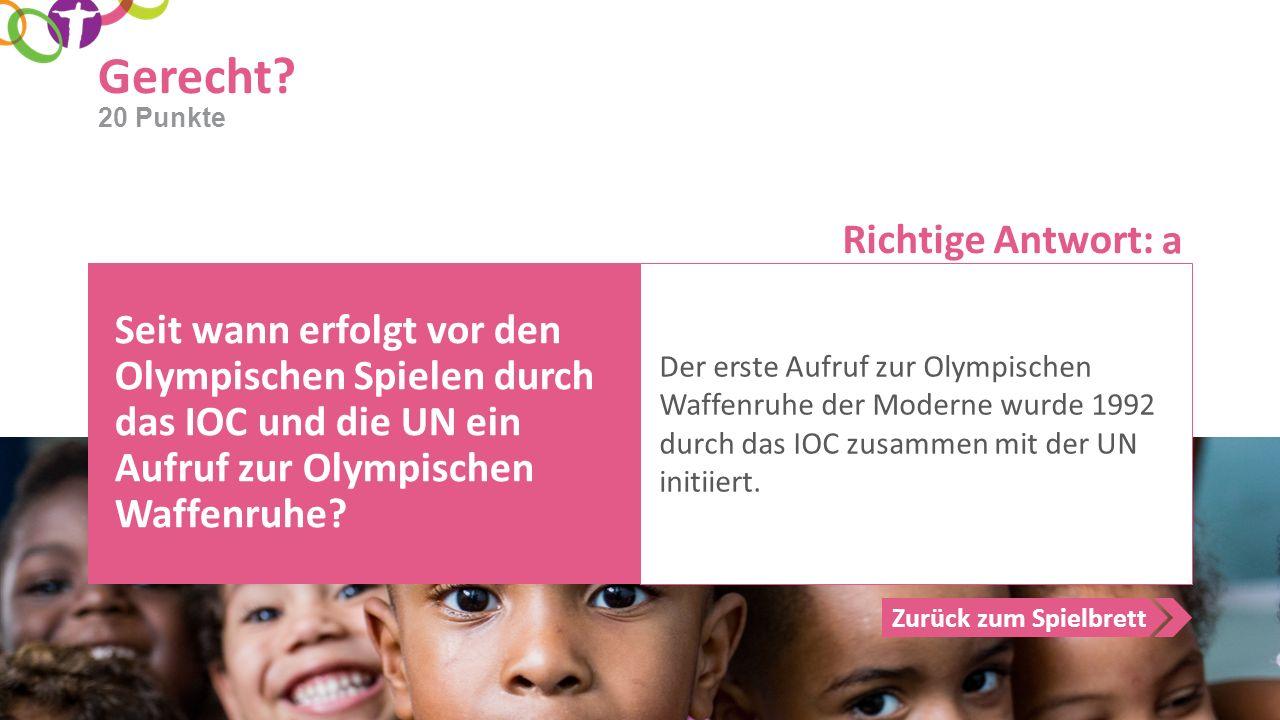 Richtige Antwort: Zurück zum Spielbrett Gerecht? 20 Punkte Seit wann erfolgt vor den Olympischen Spielen durch das IOC und die UN ein Aufruf zur Olymp