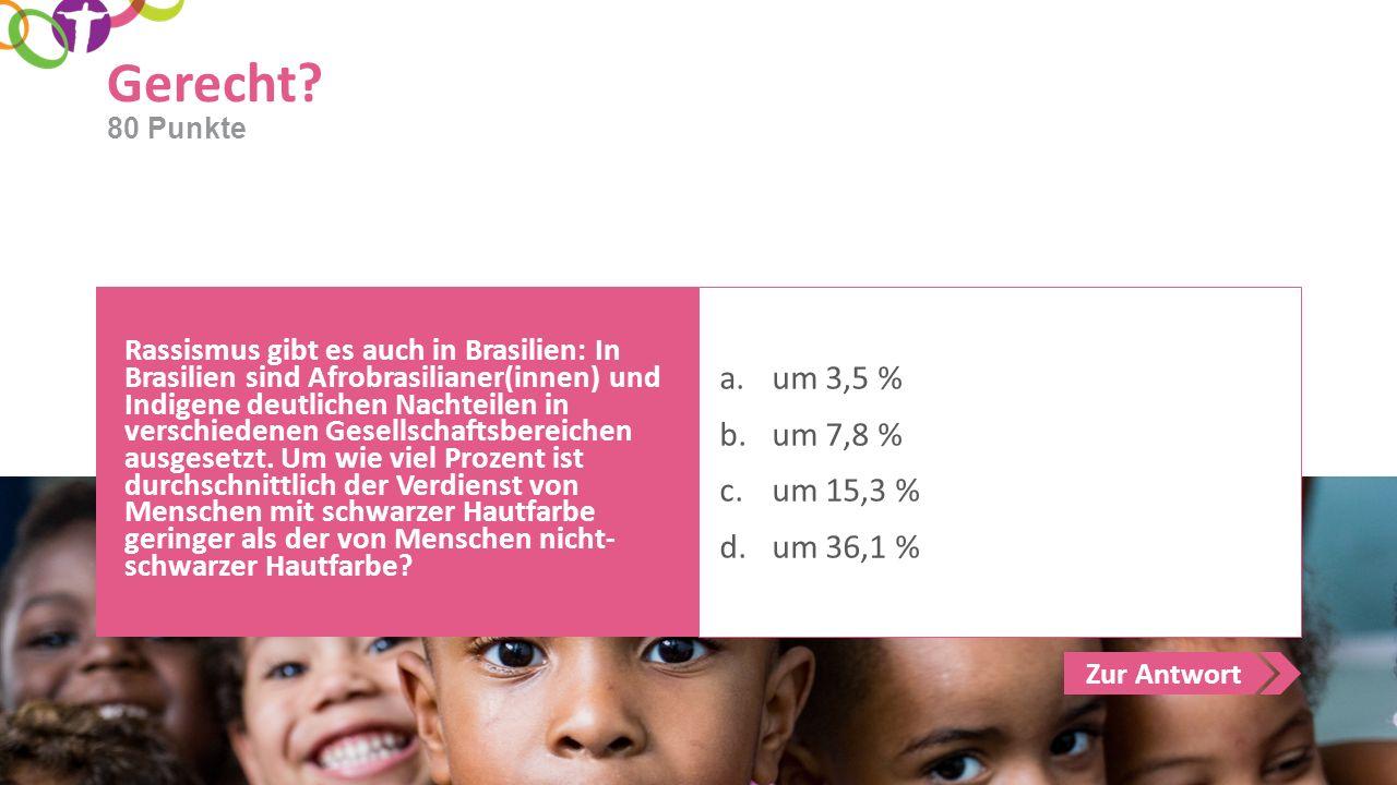 Zur Antwort Gerecht? Rassismus gibt es auch in Brasilien: In Brasilien sind Afrobrasilianer(innen) und Indigene deutlichen Nachteilen in verschiedenen