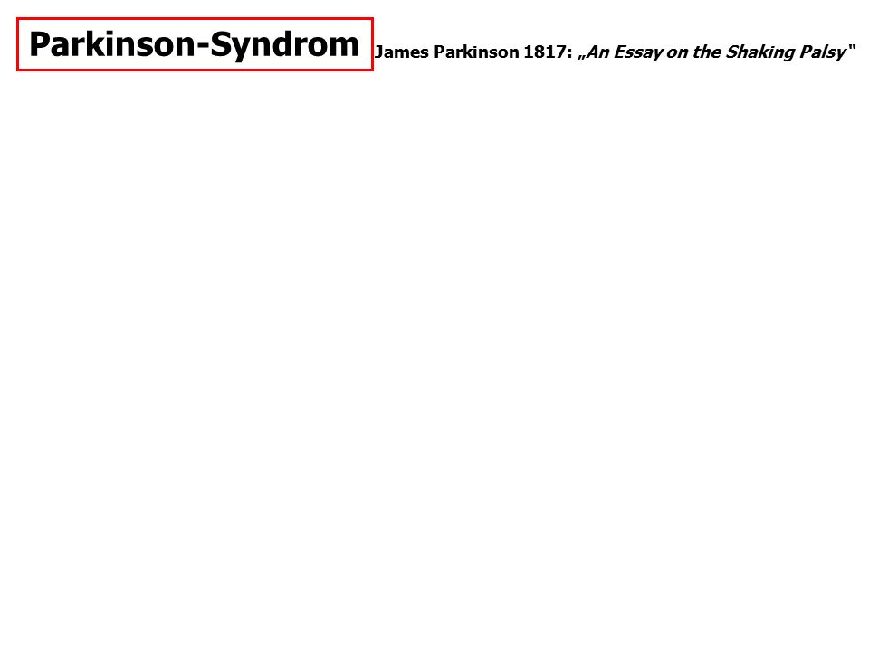 "Parkinson-Syndrom James Parkinson 1817: ""An Essay on the Shaking Palsy"""
