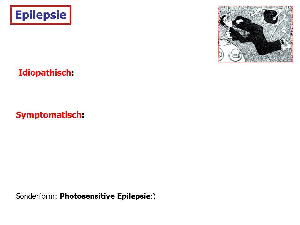 Idiopathisch: Symptomatisch: Sonderform: Photosensitive Epilepsie: )