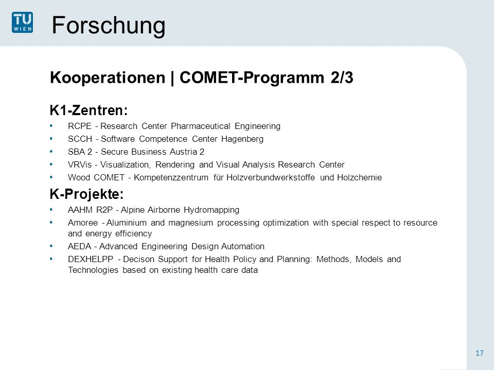 Forschung K1-Zentren: RCPE - Research Center Pharmaceutical Engineering SCCH - Software Competence Center Hagenberg SBA 2 - Secure Business Austria 2