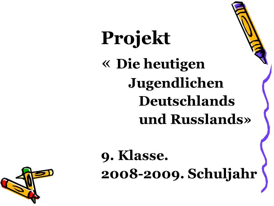Projekt « Die heutigen Jugendlichen Deutschlands und Russlands» 9. Klasse. 2008-2009. Schuljahr