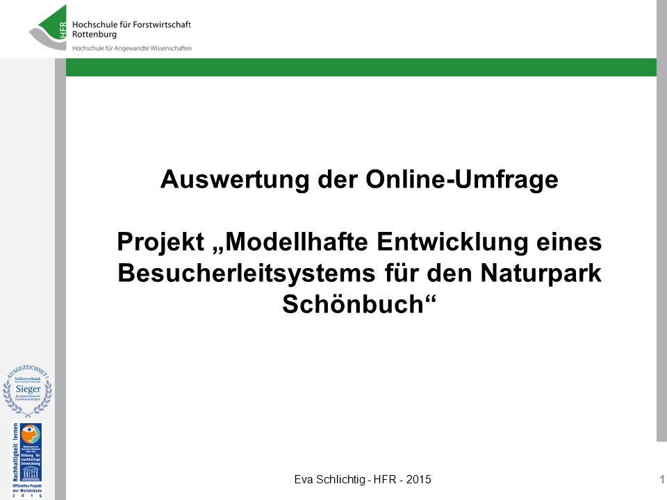 """Auswertung der Online-Umfrage Projekt """"Modellhafte Entwicklung eines Besucherleitsystems für den Naturpark Schönbuch"""" 1 Eva Schlichtig - HFR - 2015"""
