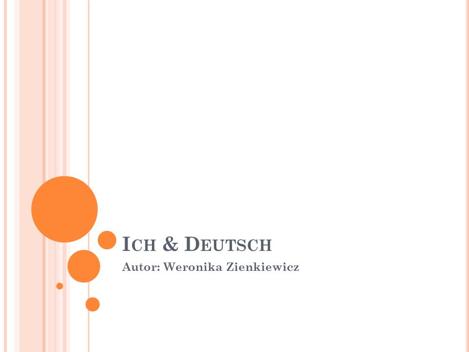 I CH & D EUTSCH Autor: Weronika Zienkiewicz