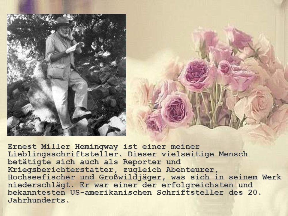 Ernest Miller Hemingway ist einer meiner Lieblingsschriftsteller. Dieser vielseitige Mensch betätigte sich auch als Reporter und Kriegsberichterstatte