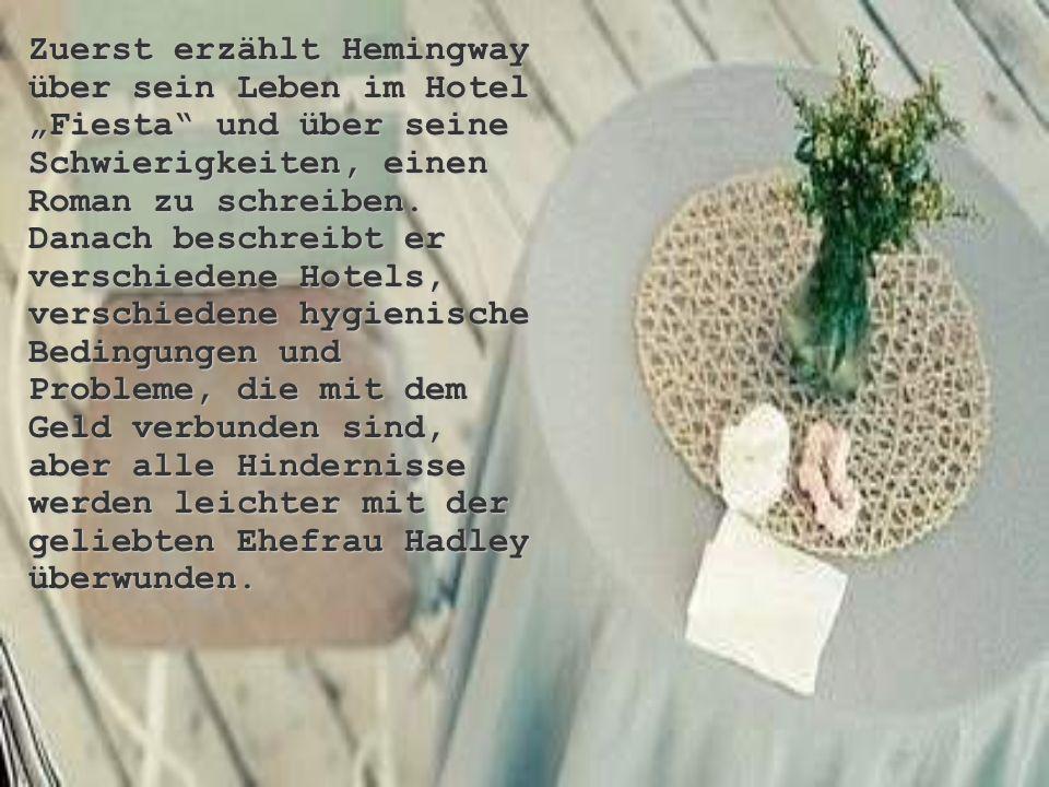 """Zuerst erzählt Hemingway über sein Leben im Hotel """"Fiesta"""" und über seine Schwierigkeiten, einen Roman zu schreiben. Danach beschreibt er verschiedene"""