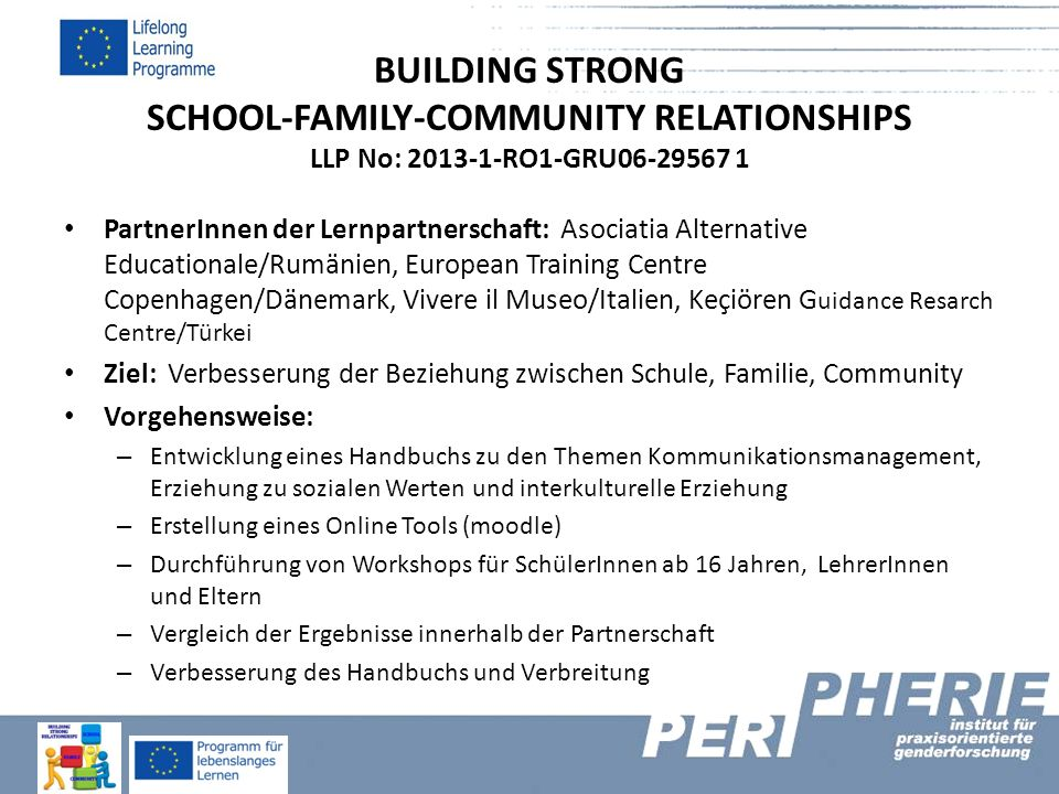 BUILDING STRONG SCHOOL-FAMILY-COMMUNITY RELATIONSHIPS LLP No: 2013-1-RO1-GRU06-29567 1 PartnerInnen der Lernpartnerschaft: Asociatia Alternative Educa