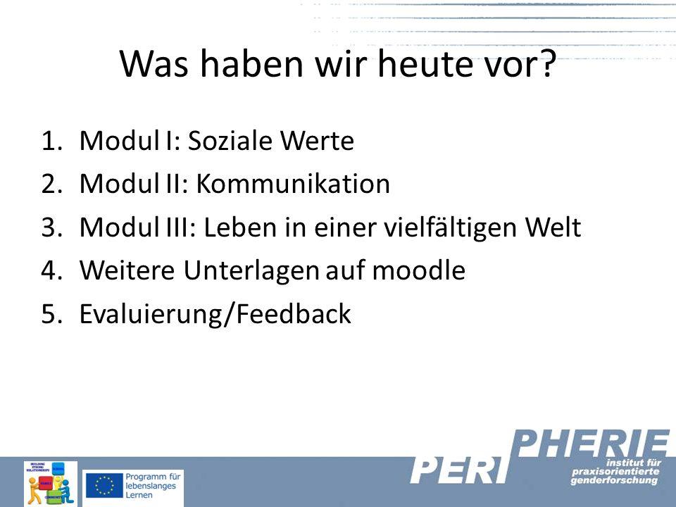 Was haben wir heute vor? 1.Modul I: Soziale Werte 2.Modul II: Kommunikation 3.Modul III: Leben in einer vielfältigen Welt 4.Weitere Unterlagen auf moo