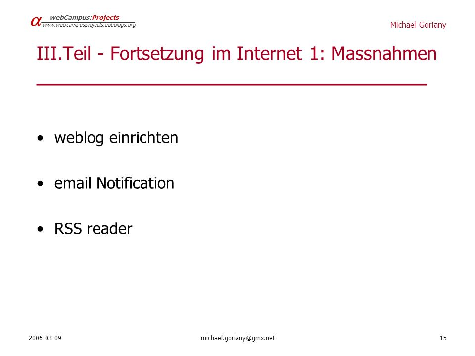 Michael Goriany   webCampus:Projects   III.Teil - Fortsetzung im Internet 1: Massnahmen _________________________________ weblog einrichten  Notification RSS reader