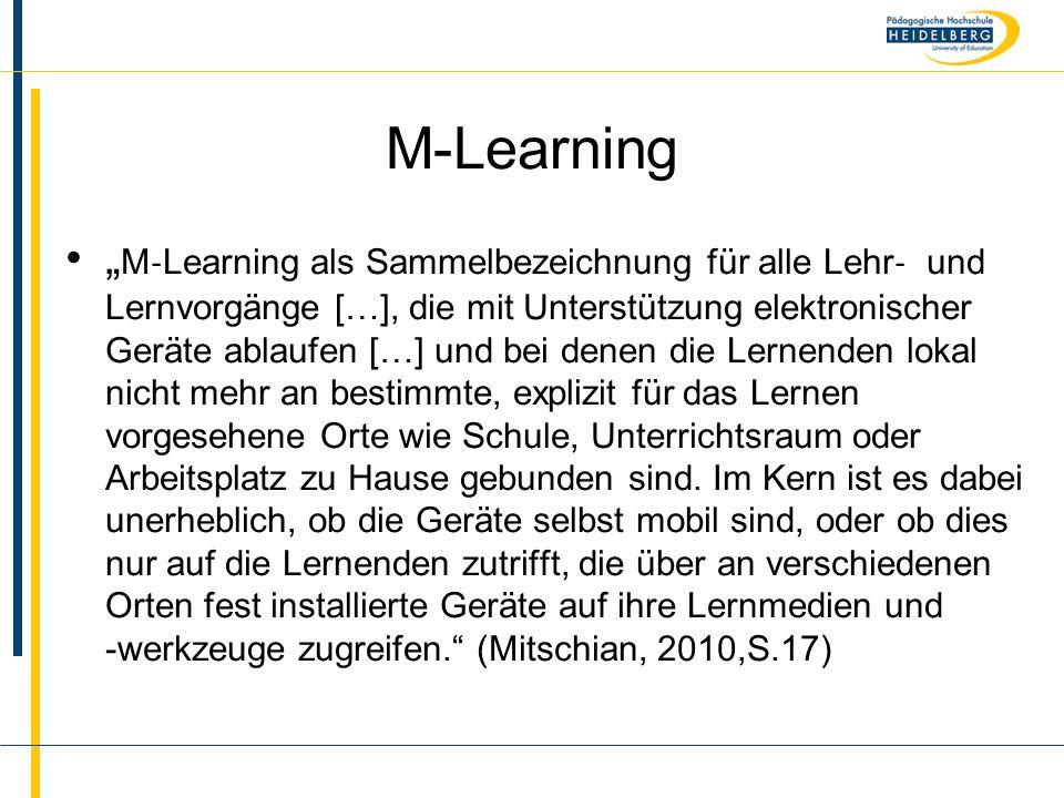 """Name M-Learning """" M ‐ Learning als Sammelbezeichnung für alle Lehr ‐ und Lernvorgänge […], die mit Unterstützung elektronischer Geräte ablaufen […] und bei denen die Lernenden lokal nicht mehr an bestimmte, explizit für das Lernen vorgesehene Orte wie Schule, Unterrichtsraum oder Arbeitsplatz zu Hause gebunden sind."""