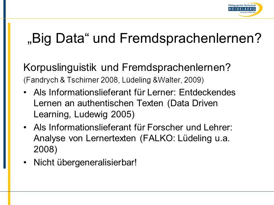 """Name """"Big Data"""" und Fremdsprachenlernen? Korpuslinguistik und Fremdsprachenlernen? (Fandrych & Tschirner 2008, Lüdeling &Walter, 2009) Als Information"""