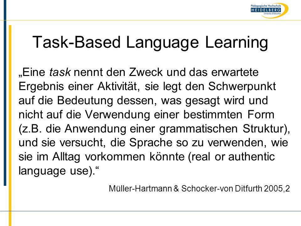 """Name Task-Based Language Learning """"Eine task nennt den Zweck und das erwartete Ergebnis einer Aktivität, sie legt den Schwerpunkt auf die Bedeutung dessen, was gesagt wird und nicht auf die Verwendung einer bestimmten Form (z.B."""