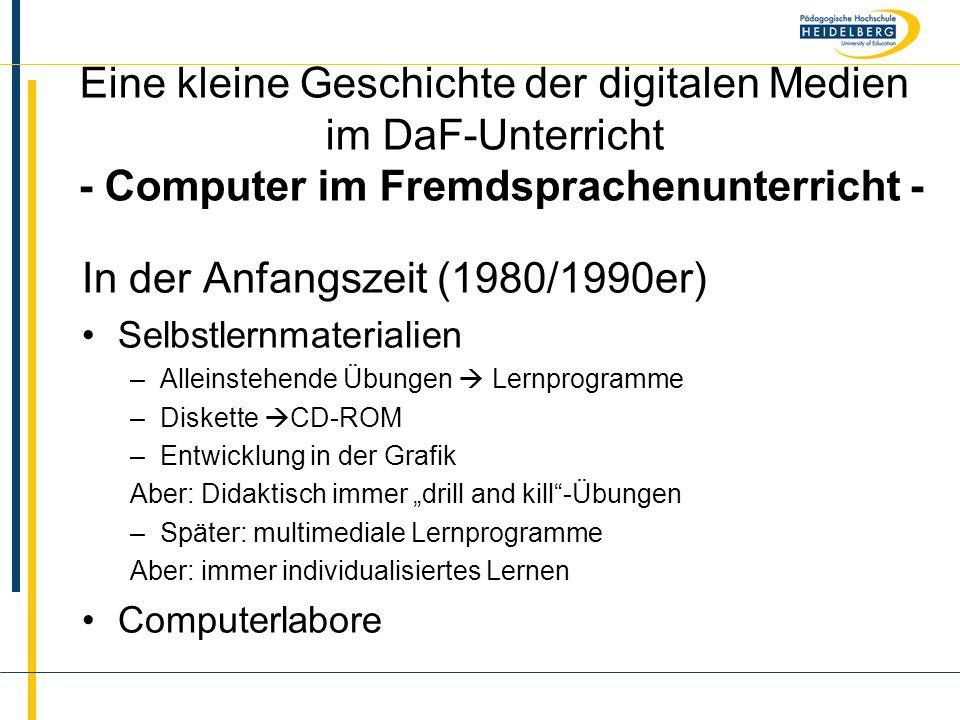 Name Eine kleine Geschichte der digitalen Medien im DaF-Unterricht - Computer im Fremdsprachenunterricht - In der Anfangszeit (1980/1990er) Selbstlern