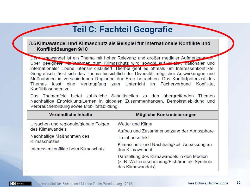 Landesinstitut für Schule und Medien Berlin-Brandenburg (2016) Teil C: Fachteil Geografie Ines Dohnke, Nadine Düppe 16