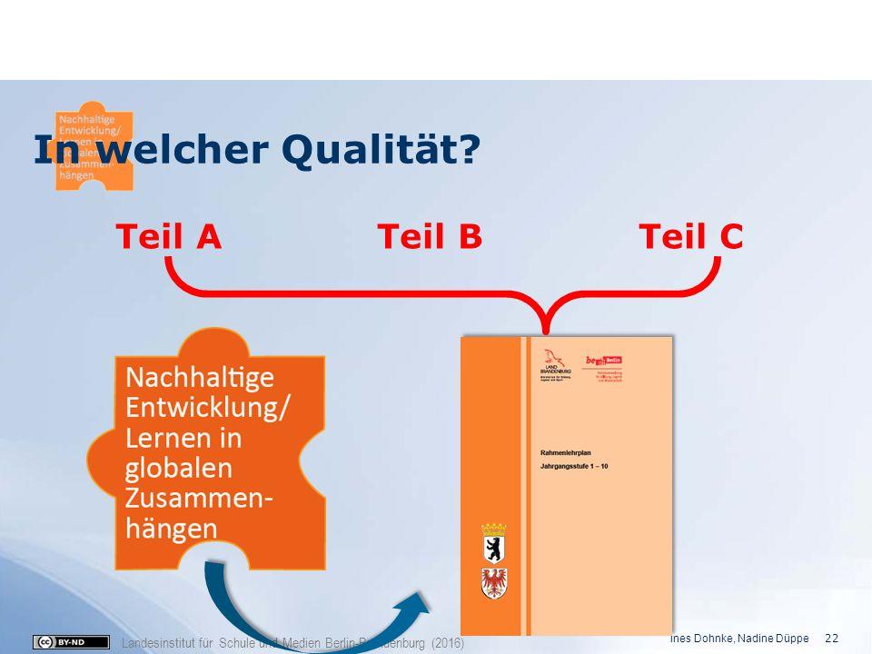 Landesinstitut für Schule und Medien Berlin-Brandenburg (2016) Teil ATeil BTeil C In welcher Qualität? Ines Dohnke, Nadine Düppe 22