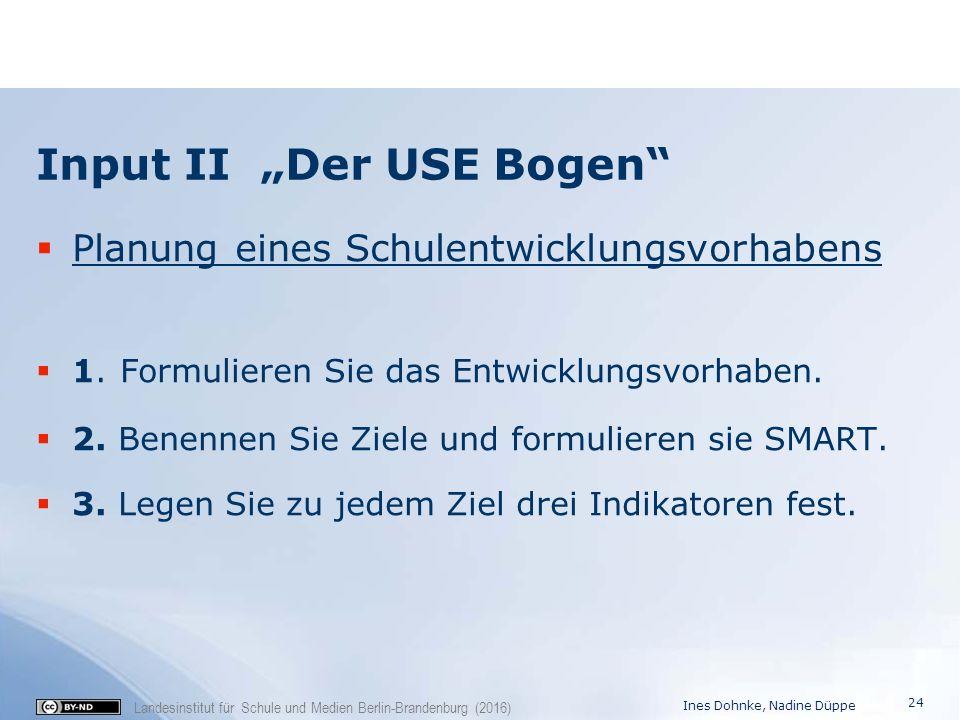 """Landesinstitut für Schule und Medien Berlin-Brandenburg (2016) Input II """"Der USE Bogen""""  Planung eines Schulentwicklungsvorhabens  1. Formulieren Si"""