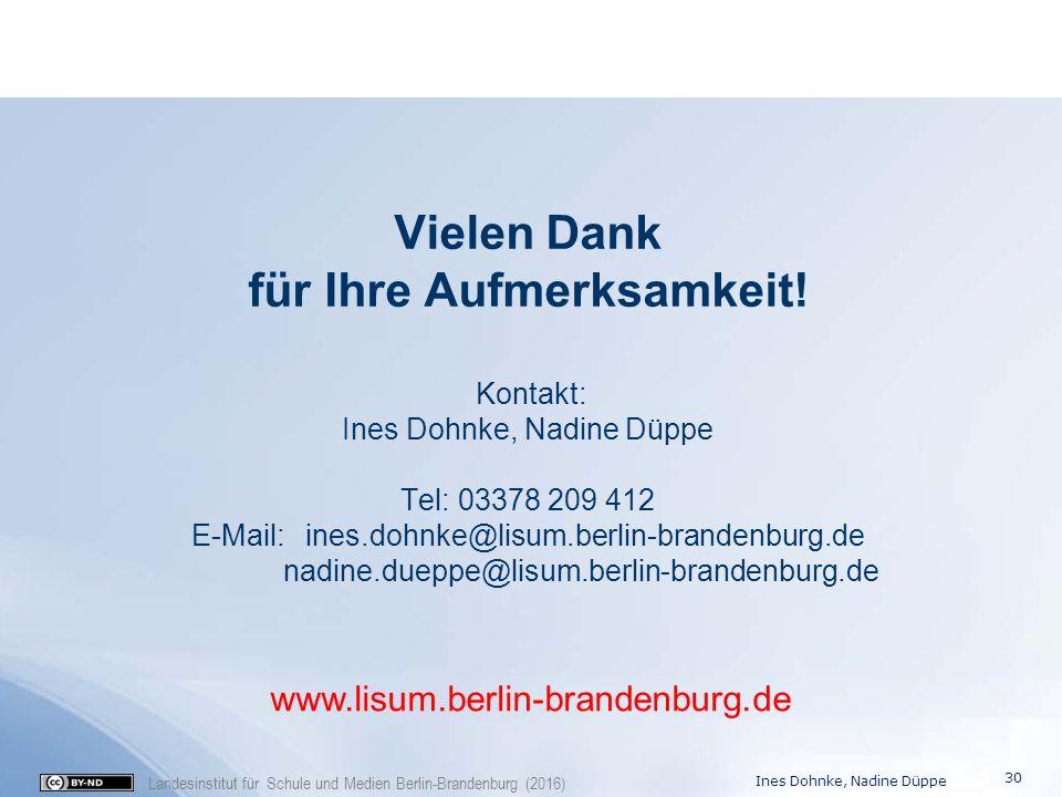 Landesinstitut für Schule und Medien Berlin-Brandenburg (2016) Vielen Dank für Ihre Aufmerksamkeit! Kontakt: Ines Dohnke, Nadine Düppe Tel: 03378 209