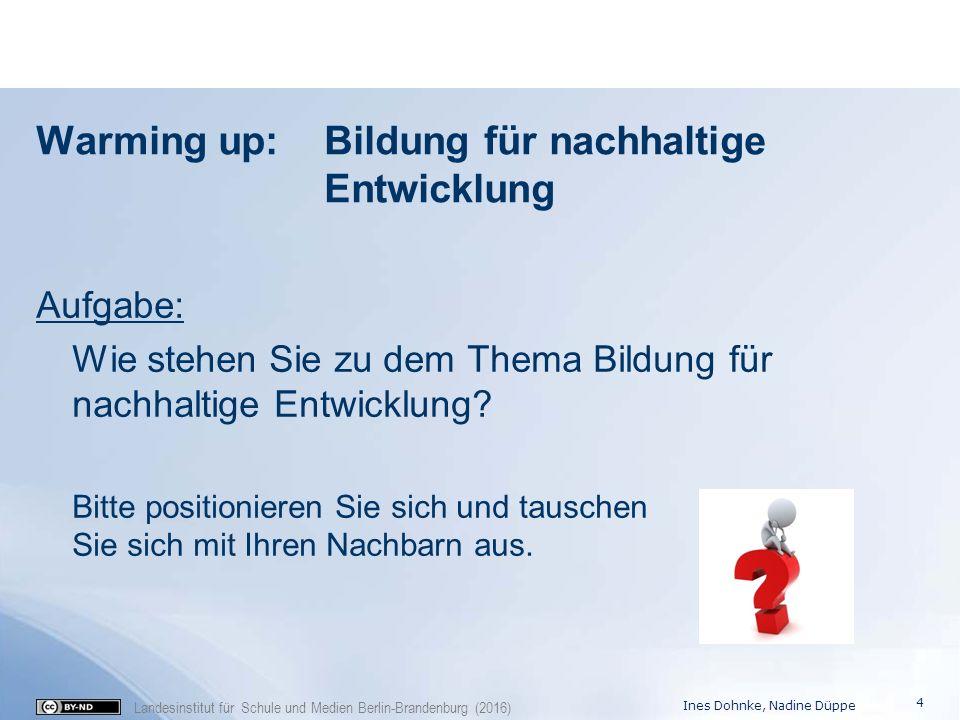 Landesinstitut für Schule und Medien Berlin-Brandenburg (2016) Warming up: Bildung für nachhaltige Entwicklung Aufgabe: Wie stehen Sie zu dem Thema Bi