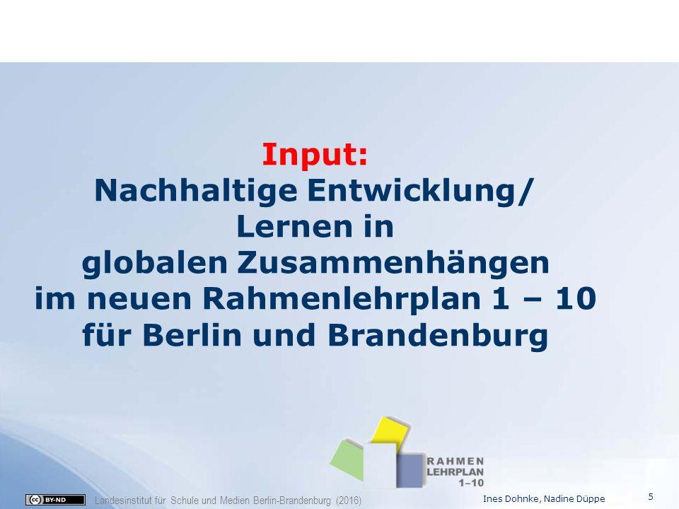 Landesinstitut für Schule und Medien Berlin-Brandenburg (2016) Input: Nachhaltige Entwicklung/ Lernen in globalen Zusammenhängen im neuen Rahmenlehrpl
