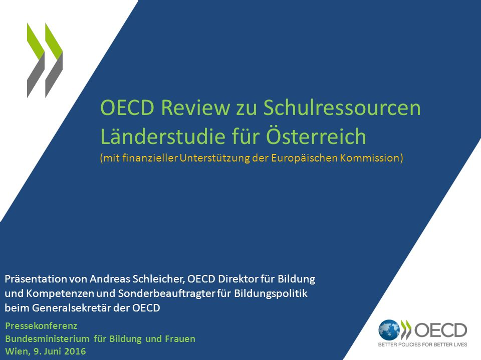 1 OECD Review zu Schulressourcen Länderstudie für Österreich (mit finanzieller Unterstützung der Europäischen Kommission) Pressekonferenz Bundesministerium für Bildung und Frauen Wien, 9.