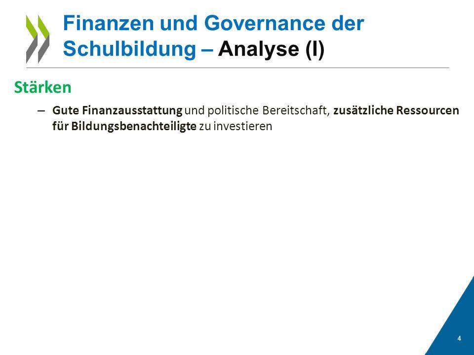 Stärken – Gute Finanzausstattung und politische Bereitschaft, zusätzliche Ressourcen für Bildungsbenachteiligte zu investieren 4 Finanzen und Governance der Schulbildung – Analyse (I)