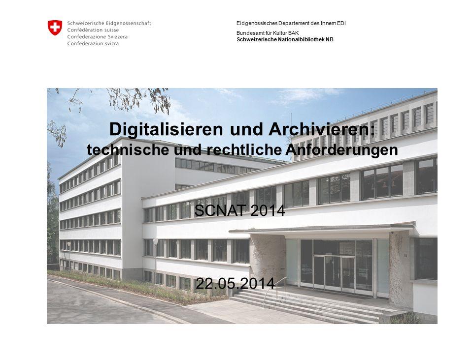 Eidgenössisches Departement des Innern EDI Bundesamt für Kultur BAK Schweizerische Nationalbibliothek NB Digitalisieren und Archivieren: technische un