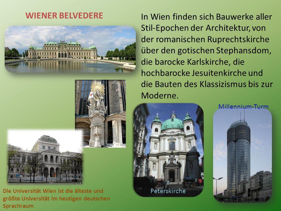 WIENER BELVEDERE In Wien finden sich Bauwerke aller Stil-Epochen der Architektur, von der romanischen Ruprechtskirche über den gotischen Stephansdom, die barocke Karlskirche, die hochbarocke Jesuitenkirche und die Bauten des Klassizismus bis zur Moderne.