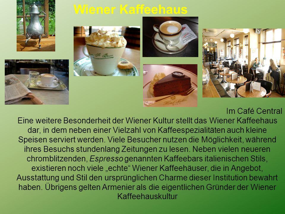 Wiener Kaffeehaus Im Café Central Eine weitere Besonderheit der Wiener Kultur stellt das Wiener Kaffeehaus dar, in dem neben einer Vielzahl von Kaffeespezialitäten auch kleine Speisen serviert werden.