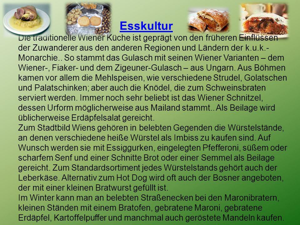 Esskultur Die traditionelle Wiener Küche ist geprägt von den früheren Einflüssen der Zuwanderer aus den anderen Regionen und Ländern der k.u.k.- Monarchie..