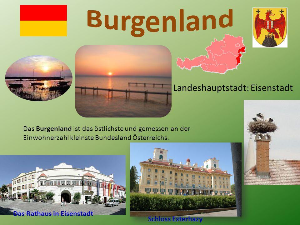 Landeshauptstadt: Eisenstadt Das Burgenland ist das östlichste und gemessen an der Einwohnerzahl kleinste Bundesland Österreichs.
