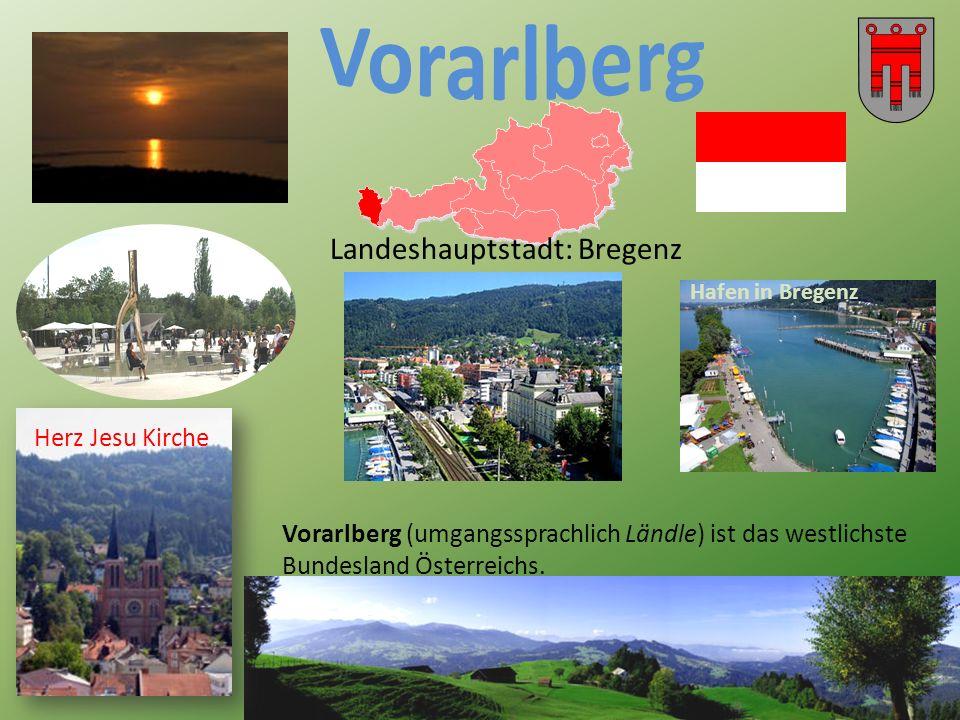 Landeshauptstadt: Bregenz Vorarlberg (umgangssprachlich Ländle) ist das westlichste Bundesland Österreichs.