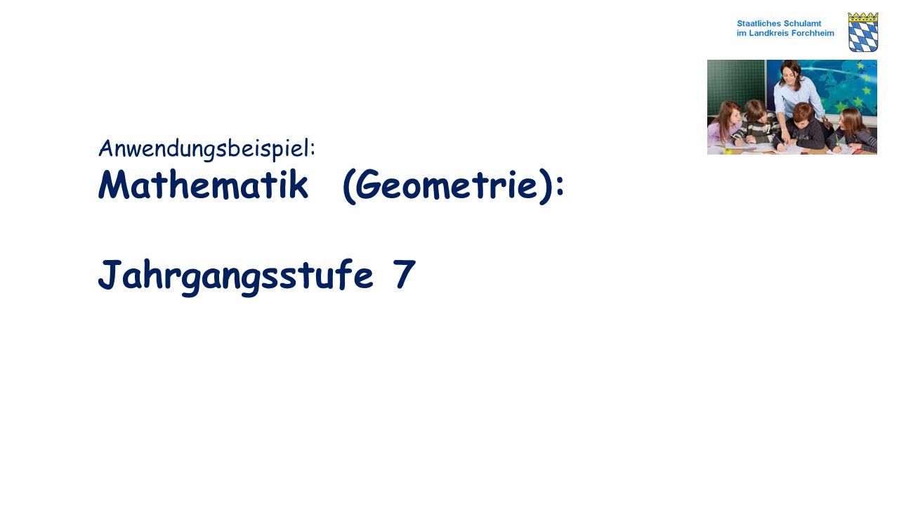 Anwendungsbeispiel: Mathematik (Geometrie): Jahrgangsstufe 7