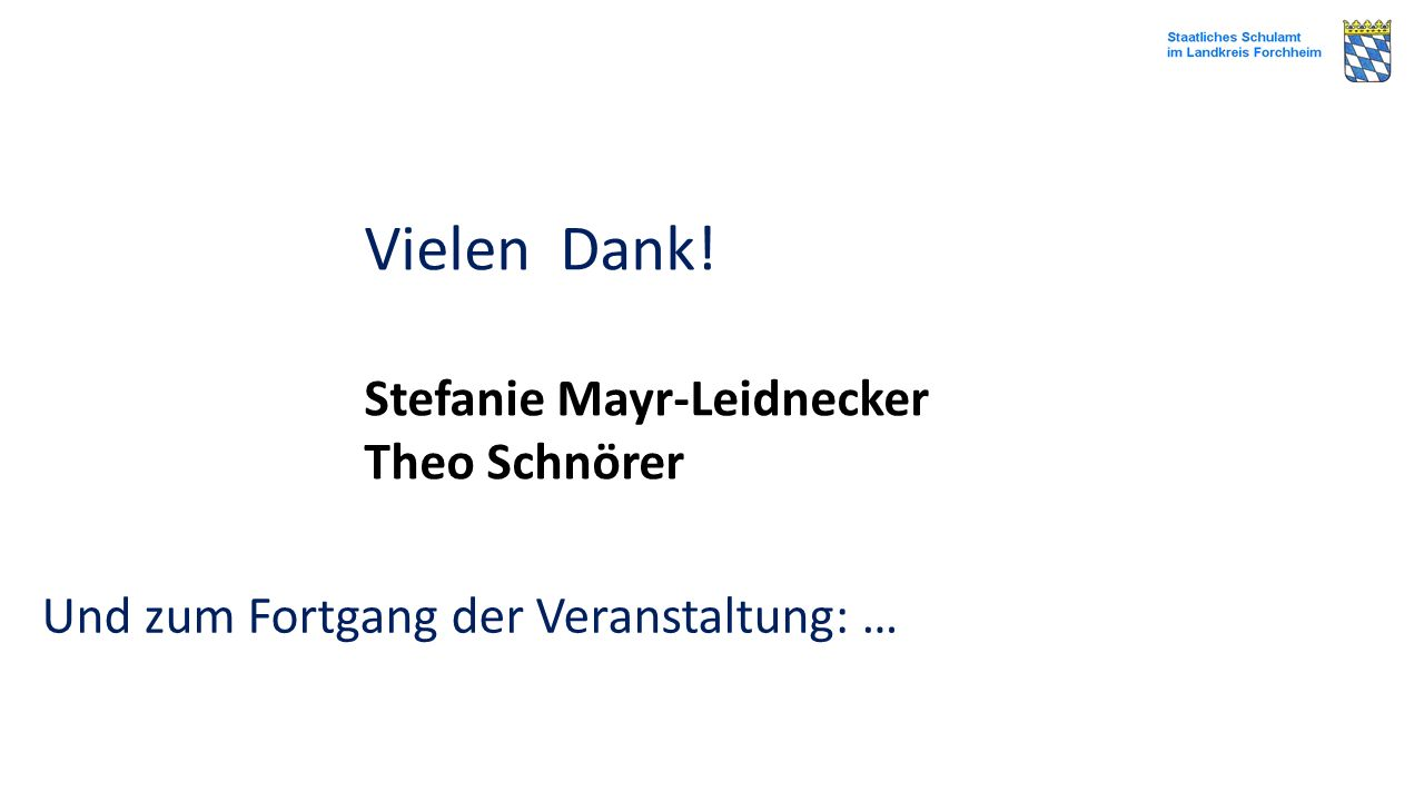 Vielen Dank! Stefanie Mayr-Leidnecker Theo Schnörer Und zum Fortgang der Veranstaltung: …