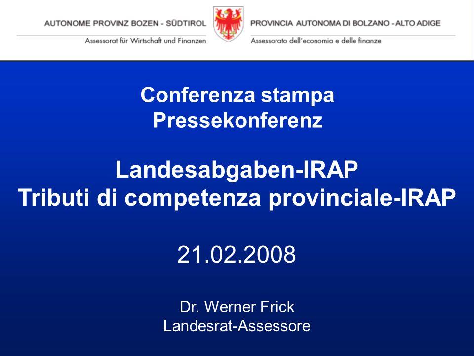 Conferenza stampa Pressekonferenz Landesabgaben-IRAP Tributi di competenza provinciale-IRAP 21.02.2008 Dr.