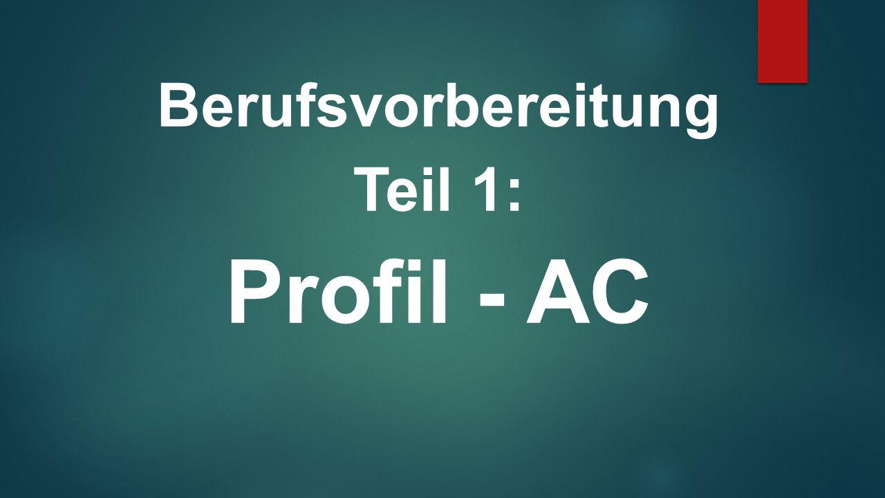 Berufsvorbereitung Teil 1: Profil - AC