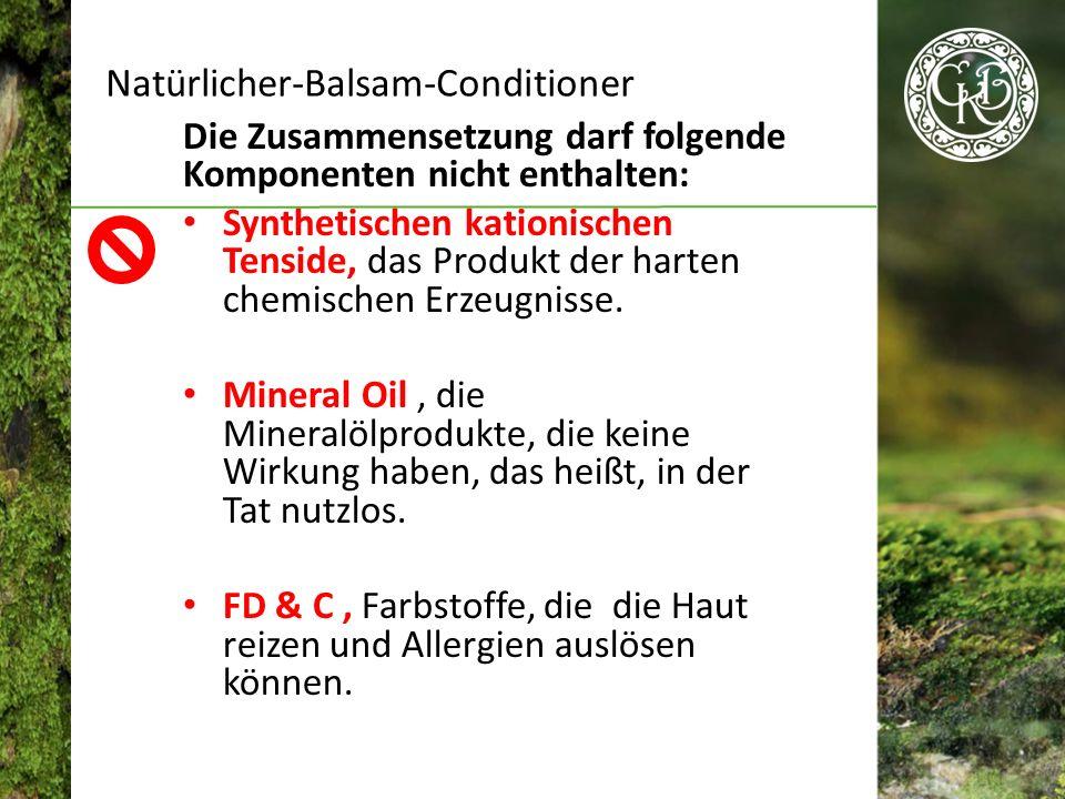 Die Zusammensetzung darf folgende Komponenten nicht enthalten: Synthetischen kationischen Tenside, das Produkt der harten chemischen Erzeugnisse.