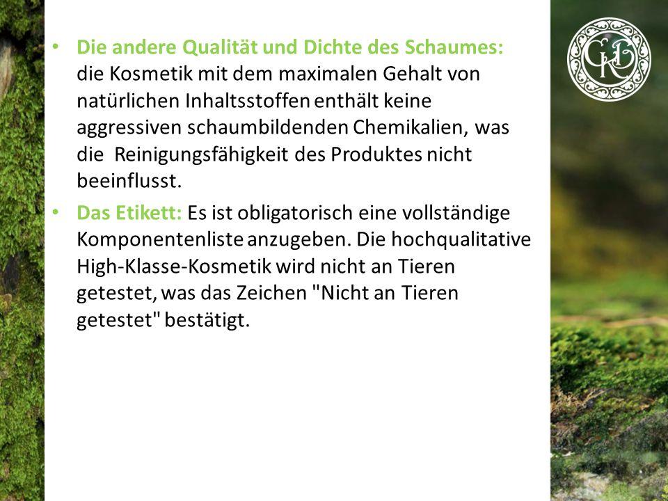 Die andere Qualität und Dichte des Schaumes: die Kosmetik mit dem maximalen Gehalt von natürlichen Inhaltsstoffen enthält keine aggressiven schaumbildenden Chemikalien, was die Reinigungsfähigkeit des Produktes nicht beeinflusst.