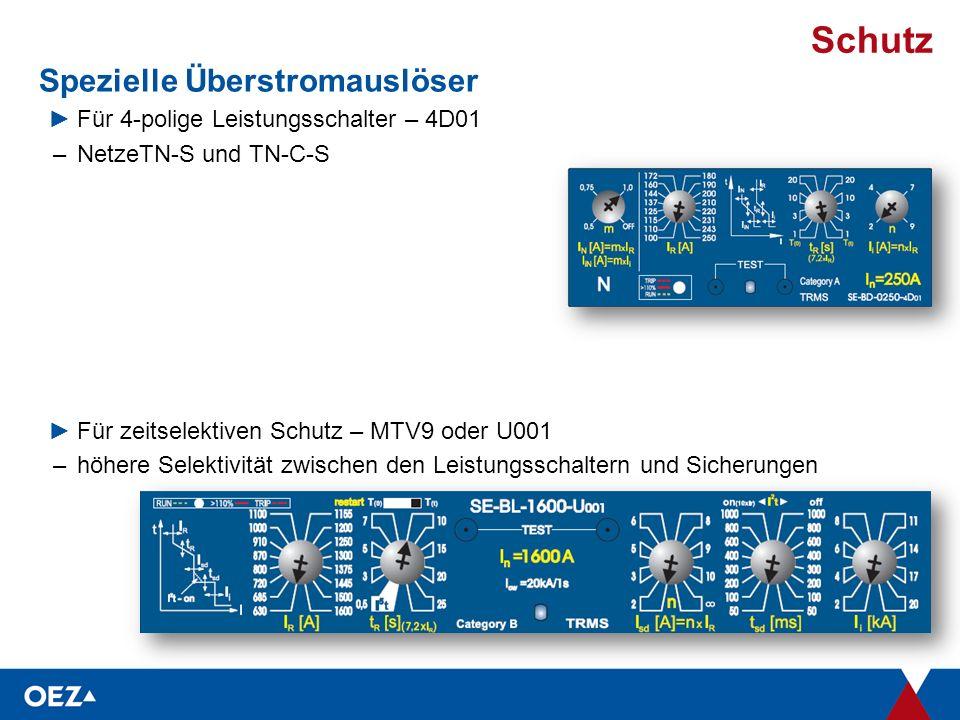Schutz Spezielle Überstromauslöser ►Für 4-polige Leistungsschalter – 4D01 –NetzeTN-S und TN-C-S ►Für zeitselektiven Schutz – MTV9 oder U001 –höhere Selektivität zwischen den Leistungsschaltern und Sicherungen