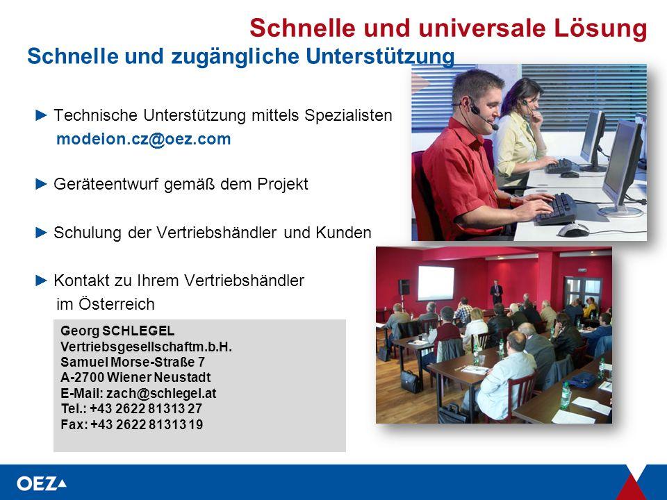Schnelle und universale Lösung Schnelle und zugängliche Unterstützung ►Technische Unterstützung mittels Spezialisten.